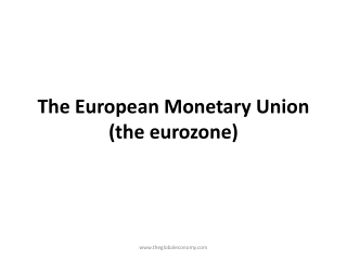 The European Monetary Union (the  eurozone )