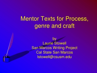 Mentor Texts for  Process, genre  and craft by  Laurie Stowell San Marcos Writing Project Cal State San Marcos lstowell