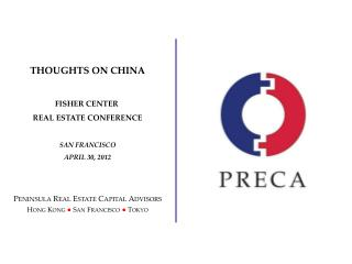 THOUGHTS ON CHINA FISHER CENTER  REAL ESTATE CONFERENCE SAN FRANCISCO APRIL 30, 2012 Peninsula Real Estate Capital Advi