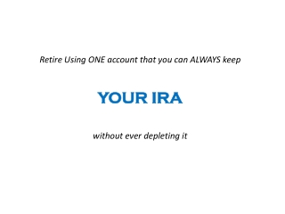 Retire Using ONE account that you can ALWAYS keep YOUR IRA without ever depleting it
