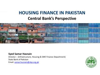 Syed Samar  Hasnain Director – (Infrastructure, Housing & SME Finance Department)  State Bank  of  Pakistan Email:  sam