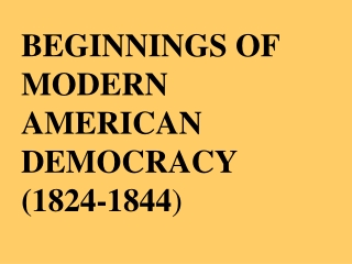 BEGINNINGS OF MODERN AMERICAN DEMOCRACY  (1824-1844 )