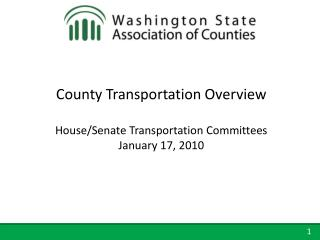 County Transportation Overview House/Senate  Transportation  Committees January 17, 2010