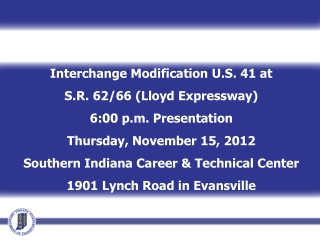 Interchange Modification U.S. 41 at S.R. 62/66 (Lloyd Expressway)  6:00 p.m. Presentation Thursday, November 15, 2012