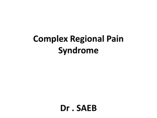 Complex Regional Pain Syndrome Dr . SAEB