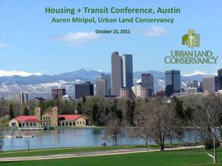 Housing + Transit Conference , Austin Aaron Miripol, Urban Land Conservancy October  21,  2011