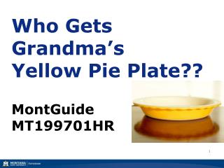 Who Gets  Grandma's  Yellow Pie Plate??
