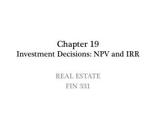 Chapter 19 Investment  Decisions:  NPV and  IRR