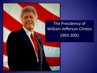 The Presidency of William Jefferson Clinton 1993-2001