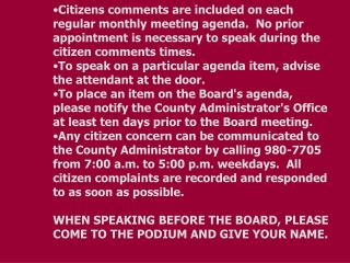 Citizens comments are included on each regular monthly meeting agenda.  No prior appointment is necessary to speak duri