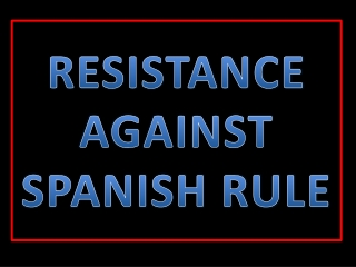 RESISTANCE AGAINST SPANISH RULE