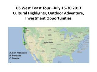 US West Coast  Tour –July 15-30  2013   Cultural Highlights, Outdoor Adventure, Investment Opportunities