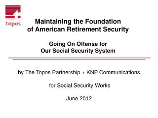 Maintaining the Foundation of American Retirement Security Going On Offense for Our Social Security System