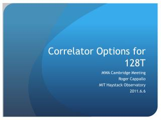 Correlator Options for 128T