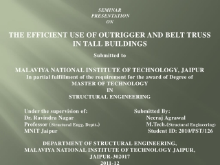 SEMINAR PRESENTATION  ON  THE EFFICIENT USE OF OUTRIGGER AND BELT TRUSS  IN TALL BUILDINGS Submitted to MALAVIYA NATIONA