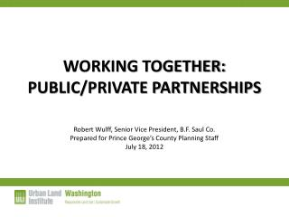 WORKING TOGETHER: PUBLIC/PRIVATE PARTNERSHIPS