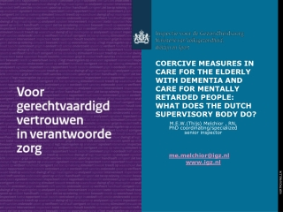 COERCIVE  MEASURES IN CARE FOR THE ELDERLY WITH DEMENTIA AND CARE FOR MENTALLY RETARDED PEOPLE : WHAT DOES THE DUTCH SU