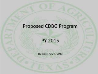 Proposed CDBG  Program PY 2015 Webinar:  June 5,  2014