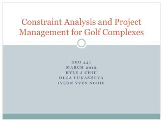 Constraint Analysis and Project Management for Golf Complexes
