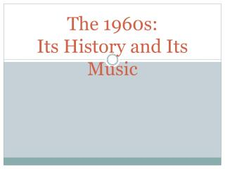 The 1960s: Its History and Its Music