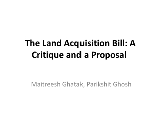 The Land Acquisition Bill: A Critique and a Proposal