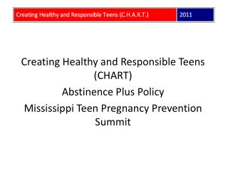 Creating Healthy and Responsible Teens (CHART)  Abstinence Plus Policy Mississippi Teen Pregnancy Prevention Summit