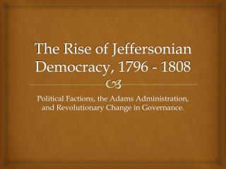 The Rise of Jeffersonian Democracy, 1796 - 1808
