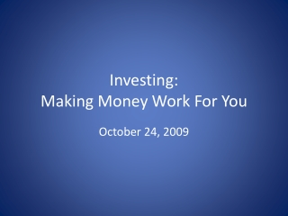Investing:  Making Money Work For You