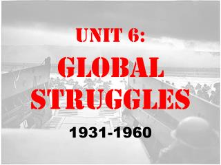 Unit 6: Global Struggles