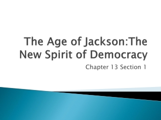 The Age of  Jackson:The  New Spirit of Democracy