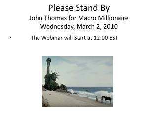 Please Stand By John Thomas for Macro Millionaire Wednesday, March 2, 2010