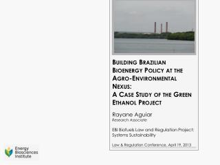 Building Brazilian Bioenergy Policy at the Agro-Environmental Nexus:   A Case Study of the  Green Ethanol Project