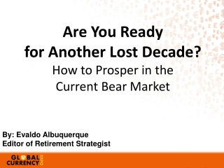 Are You Ready  for Another Lost Decade ? How to Prosper in the  Current Bear Market