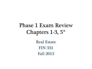 Phase 1 Exam Review Chapters 1-3, 5*