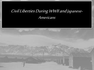 Civil Liberties During WWII and  Japanese-Americans