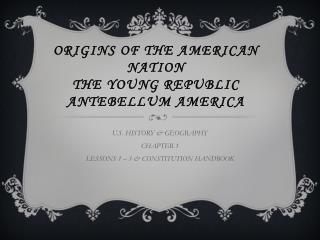 ORIGINS OF THE AMERICAN NATION THE YOUNG REPUBLIC ANTEBELLUM AMERICA