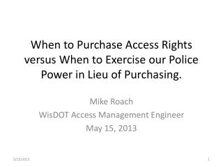 When to Purchase Access Rights versus When to Exercise our Police Power in Lieu of Purchasing.