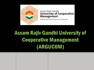 Assam Rajiv Gandhi University of Cooperative Management (ARGUCOM)