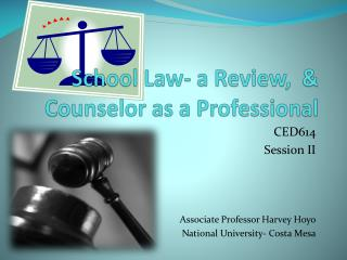 School Law- a Review,  & Counselor as a Professional