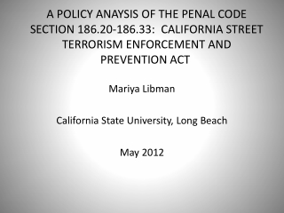 A POLICY ANAYSIS OF THE PENAL CODE SECTION 186.20-186.33:  CALIFORNIA STREET TERRORISM ENFORCEMENT AND PREVENTION ACT