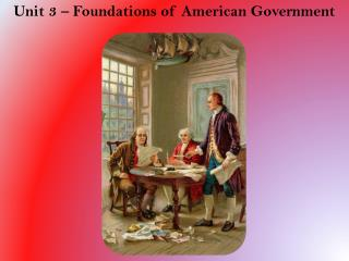 Unit 3 – Foundations of American Government
