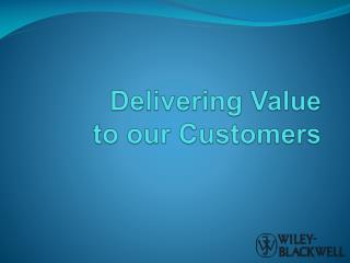 Delivering Value to our Customers