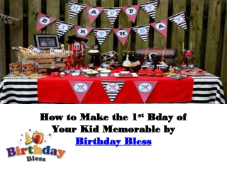 How to Make the 1st Bday of Your Kid Memorable by Birthday B