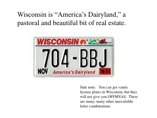 "Wisconsin is ""America's  Dairyland ,"" a pastoral and beautiful bit of real estate."