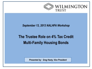 September 13, 2013 NALHFA Workshop The Trustee Role on 4% Tax Credit  Multi-Family Housing Bonds