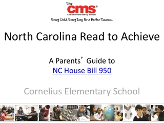 North Carolina Read to Achieve A Parents '  Guide to  NC House Bill  950 Cornelius Elementary School