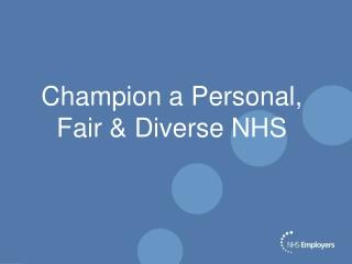 Champion a Personal, Fair & Diverse NHS