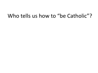 "Who tells us how to ""be Catholic""?"