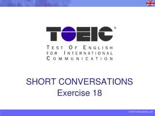 SHORT CONVERSATIONS Exercise 18