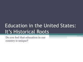 Education in the United States: It's Historical Roots